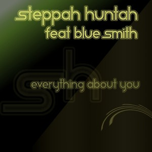 "Steppah Huntah feat Blue Smith - ""Everything about you"""